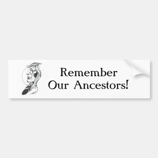 Remember Our Ancestors Bumper Sticker