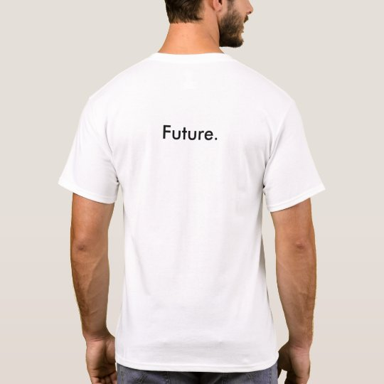 Remember the Future. Front and back T-Shirt