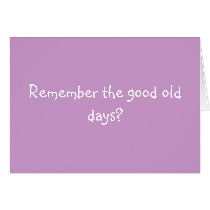 Remember the good old days? greeting card