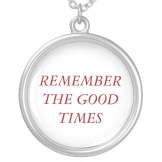 REMEMBER THE GOOD TIMES ROUND PENDANT NECKLACE