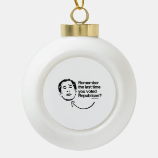 REMEMBER THE LAST TIME YOU VOTED REPUBLICAN CERAMIC BALL DECORATION