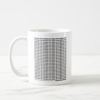 Remember the mountains and valleys coffee mug