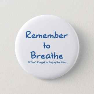 Remember to Breathe (Blue) 6 Cm Round Badge