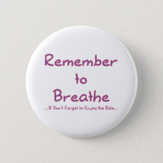 Remember to Breathe (Pink) 6 Cm Round Badge