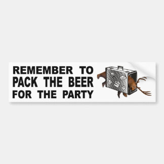 Remember To Pack The Beer For The Party Bumper Sticker