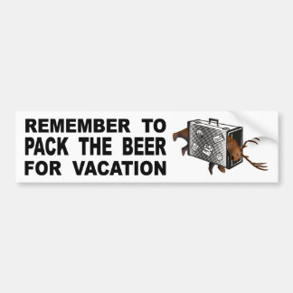 Remember To Pack The Beer For Vacation Bumper Sticker
