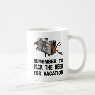 Remember To Pack The Beer For Vacation Coffee Mug