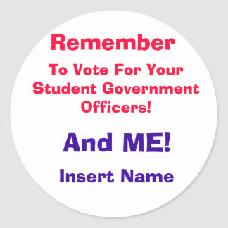 Remember, To Vote For Your Student Government O... Round Sticker