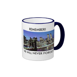 REMEMBER!  WE WILL NEVER FORGET! COFFEE MUGS