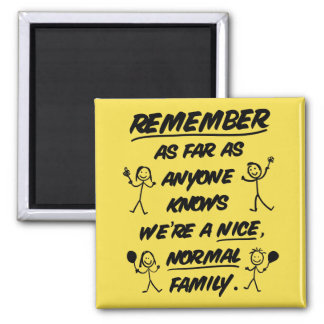 Remember...We're a nice, normal family - Funny Magnet