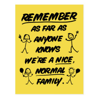Remember...We're a nice, normal family - Funny Postcard