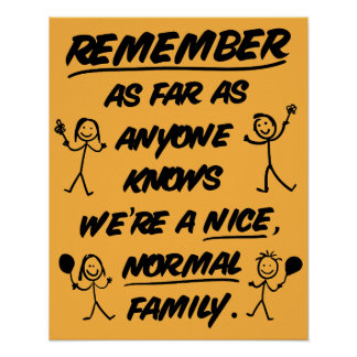 Remember...We're a nice, normal family - Funny Poster