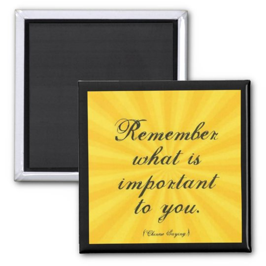 """""""Remember What Is Important To You"""" Square Magnet"""
