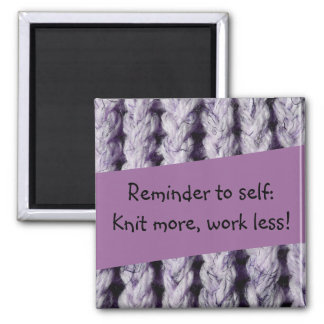 Reminder to knit more, work less! - Purple Knit Magnet