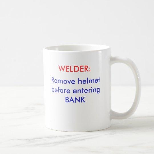 Remove helmet before entering BANK, WELDER: Coffee Mug