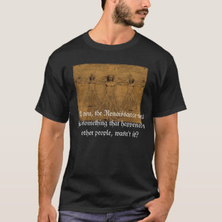 Renaissance Black Adder Quote Cotton Tshirt