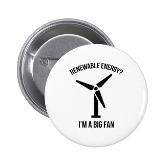 Renewable Energy? I'm A Big Fan. 6 Cm Round Badge