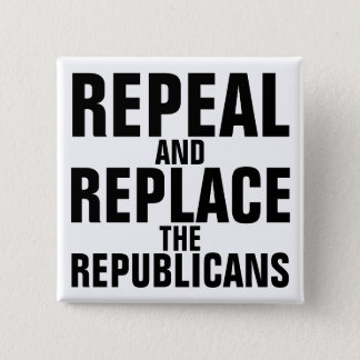 """""""Repeal and Replace the Republicans"""" Button"""