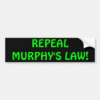 Repeal Murphy's Law Bumper Sticker