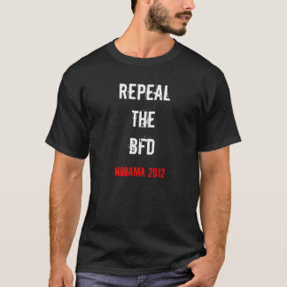 Repeal The BFD (Obama Care) T-Shirt