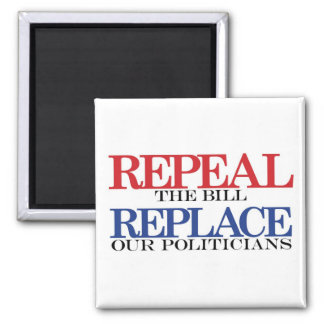 REPEAL the bill REPLACE our politicians Magnets