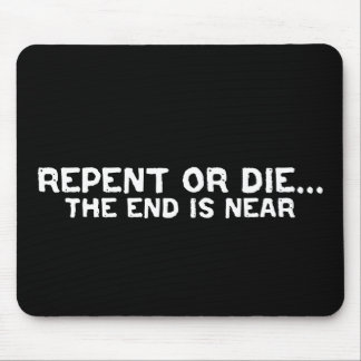 Repent or Die The End is Near Design Mousepad