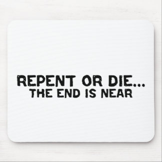 Repent or Die The End is Near Design Mouse Pads
