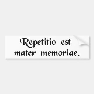 Repetition is the mother of memory bumper sticker