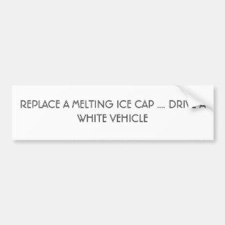 REPLACE A MELTING ICE CAP .... DRIVE A WHITE VE... BUMPER STICKER