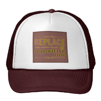 REPLACE EVERY NEGATIVE THOUGHT WITH POSITIVE ONE E TRUCKER HAT