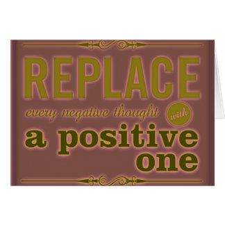 REPLACE EVERY NEGATIVE THOUGHT WITH POSITIVE ONE E GREETING CARD
