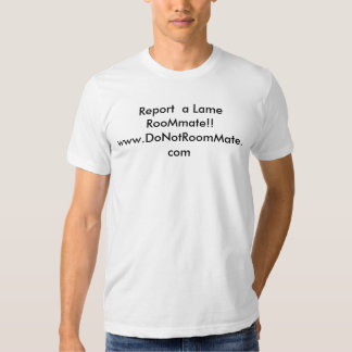 Report a Lame roommate!! www.donotroommate.com Tee Shirts