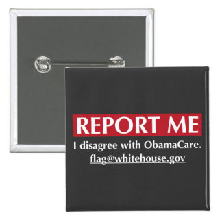 Report Me - I disagree with ObamaCare 15 Cm Square Badge