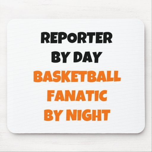 Reporter by Day Basketball Fanatic by Night Mousepads