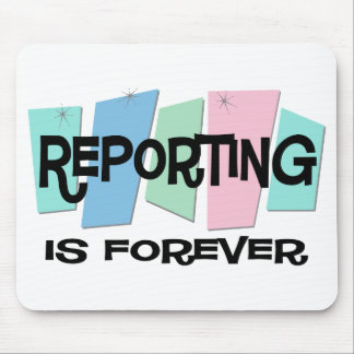 Reporting Is Forever Mouse Pad