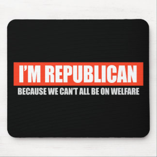 REPUBLICAN - BECAUSE WE CANT ALL BE ON WELFARE T-s Mouse Mat
