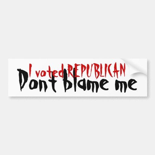 Republican - Don't Blame Me Bumpersticker Bumper Stickers