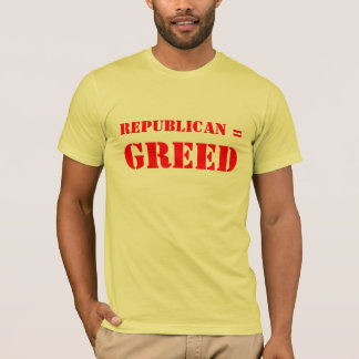 REPUBLICAN = GREED T-Shirt