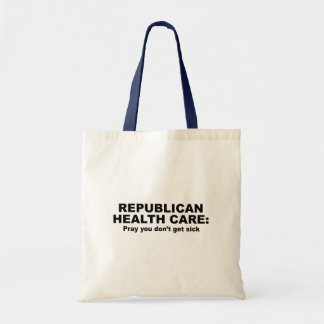Republican Health Care - Pray you don't get sick Budget Tote Bag