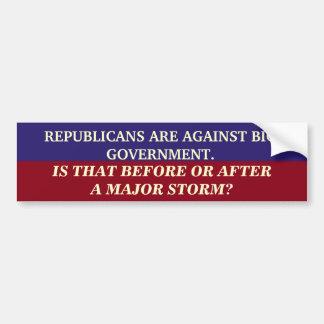 REPUBLICANS ARE AGAINST BIG GOVERNMENT BUMPER STICKER