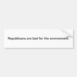 Republicans are bad for the environment. bumper sticker