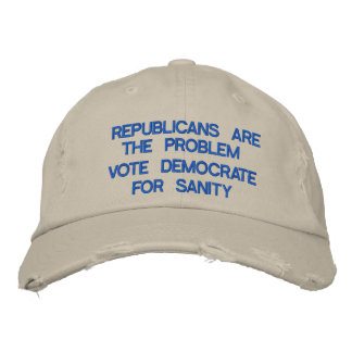 Republicans are the Problem! Embroidered Hat