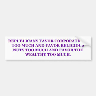 REPUBLICANS FAVOR CORPORATIONS TOO MUCH. BUMPER STICKER