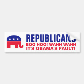Republicans - Let's cry and blame Obama Bumper Sticker