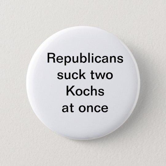Republicanssuck two Kochsat once 6 Cm Round Badge