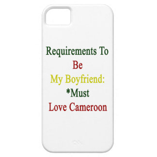 Requirements To Be My Boyfriend Must Love Cameroon Case For iPhone 5/5S