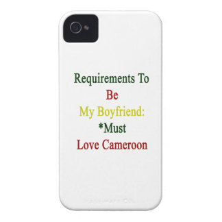 Requirements To Be My Boyfriend Must Love Cameroon iPhone 4 Covers