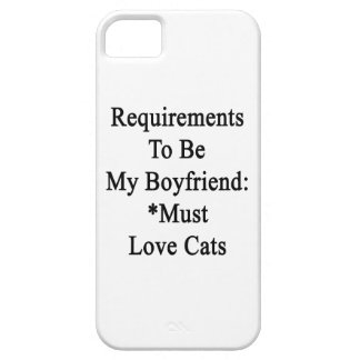 Requirements To Be My Boyfriend Must Love Cats iPhone 5 Covers