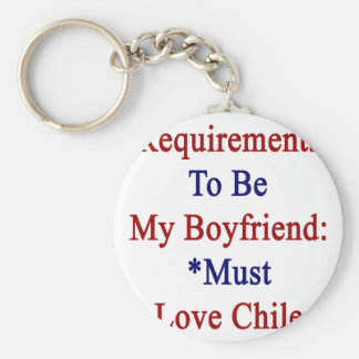 Requirements To Be My Boyfriend Must Love Chile Key Chain