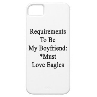 Requirements To Be My Boyfriend Must Love Eagles iPhone 5/5S Case